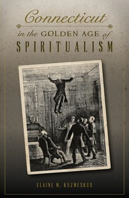 Connecticut In The Golden Age of Spiritualism Book Cover