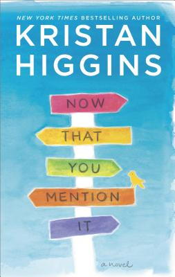 "Kristan Higgins ""Now That You Mention It"""