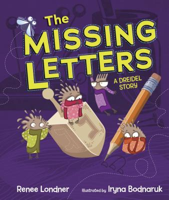 """The Missing Letters: A Dreidel Story"" By Renee Londner"