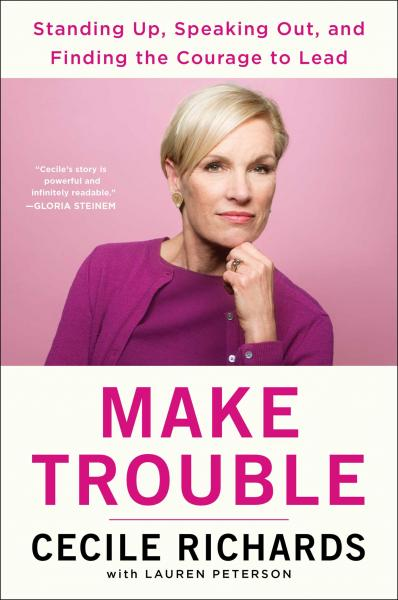 "Cecile Richards, ""Make Trouble"""